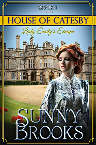 Lady Emily's Escape: Clean Historical Regency Romance (House of Catesby Book 1) by [Brooks, Sunny]