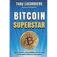 BITCOIN SUPERSTAR: Che cosa sono, come guadagnarci in concreto e come gestire le criptovalute.