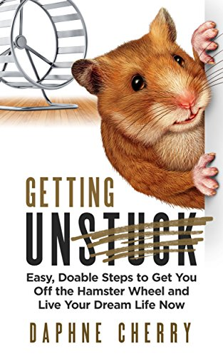 Getting Unstuck: Easy, Doable Steps to Get You Off Hamster Wheel