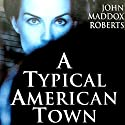 A Typical American Town: A Gabe Treloar Mystery, Book 1 Audiobook by John Maddox Roberts Narrated by Kaleo Griffith