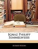 Ignaz Philipp Semmelweiss (German Edition), Alfred Hegar, 1145727972