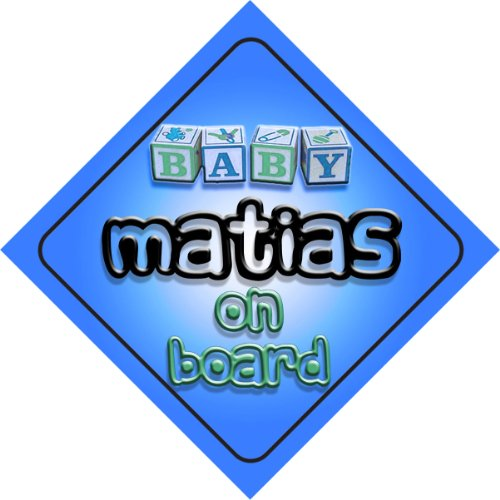 Baby Boy Matias on board novelty car sign gift / present for new child / newborn baby