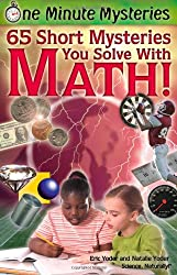 65 Short Mysteries You Solve with Math! (One Minute Mysteries)
