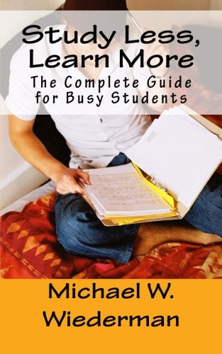 Study Less, Learn More: The Complete Guide for Busy Students