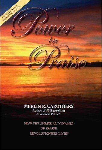 - Power in Praise: How the Spiritual Dynamic of Praise Revolutionizes Lives