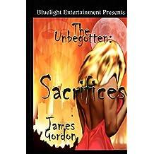 The Unbegotten: Sacrifices by James Gordon (2005-03-17)