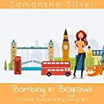 Bombing in Belgravia: Cassie Coburn Mysteries, Book 2 | Samantha Silver