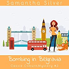 Bombing in Belgravia: Cassie Coburn Mysteries, Book 2 Audiobook by Samantha Silver Narrated by Patricia Santomasso