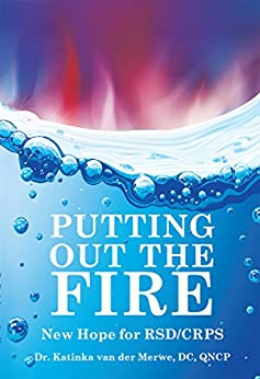 Putting Out the Fire: New Hope for RSD/CRPS by [van der Merwe DC. QNCP, Katinka]