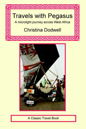 Travels with Pegasus - A Microlight Journey Across West Africa Christina Dodwell