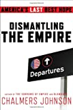 Dismantling the Empire, Chalmers Johnson, 0805093036