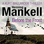 Before the Frost: An Inspector Wallander Mystery   Henning Mankell