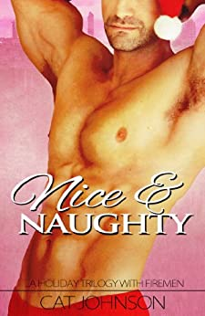 Nice & Naughty - a hot holiday trilogy with firemen (The Trilogy Series Book 2) by [Johnson, Cat]