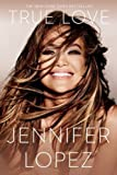 True Love by Jennifer Lopez (2015-11-03)