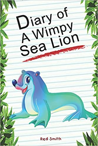 Diary Of A Wimpy Sea Lion (Animal Diary)