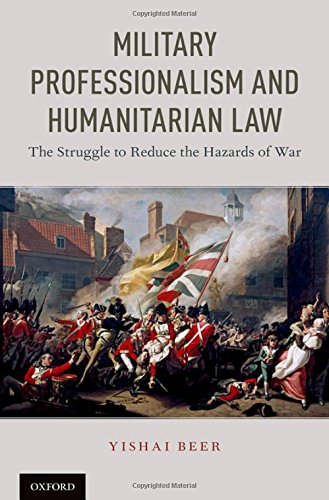 Military Professionalism and Humanitarian Law: The Struggle to Reduce the Hazards of War