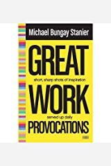 [(Great Work Provocations )] [Author: Michael Bungay Stanier] [Sep-2013] Paperback