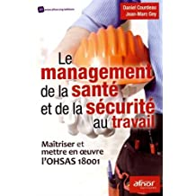 Le management de la sante et de la securite au travail maitriser et mettre en oeuvre l ohsas 18001
