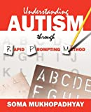 Understanding Autism Through Rapid Prompting Method, Soma Mukhopadhyay, 1432729284