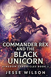 Commander Rex And The Black Unicorn (Kingdom Chronicles Book 2)
