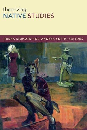 Theorizing Native Studies by Audra Simpson (2014-05-30)