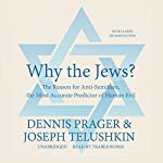 Why the Jews?: The Reason for Anti-Semitism, the Most Accurate Predictor of Human Evil | Dennis Prager,Joseph Telushkin