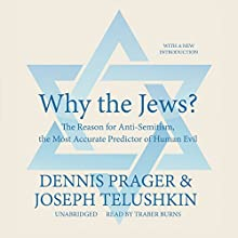 Why the Jews?: The Reason for Anti-Semitism, the Most Accurate Predictor of Human Evil Audiobook by Dennis Prager, Joseph Telushkin Narrated by Traber Burns