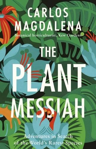 The Plant Messiah: Adventures in Search of the World#s Rarest Species -