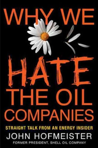 Download Why We Hate the Oil Companies: Straight Talk from an Energy Insider Why We Hate the Oil Companies pdf epub