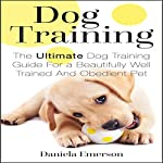 Dog Training: The Ultimate Dog Training Guide for a Beautifully Well-Trained and Obedient Dog or Puppy | Daniela Emerson