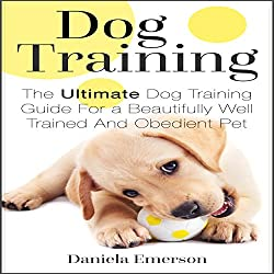 Dog Training: The Ultimate Dog Training Guide for a Beautifully Well-Trained and Obedient Dog or Puppy