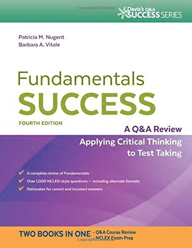 Fundamentals Success: A Q&A Review Applying Critical Thinking to Test Taking by Patricia M. Nugent RN MA MS EdD (2015-05-27)