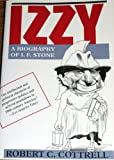 Izzy : A Biography of I. E. Stone, Cottrell, Robert C., 0813520088