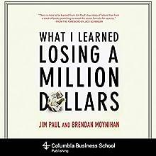 What I Learned Losing a Million Dollars | Livre audio Auteur(s) : Jim Paul, Brendan Moynihan, Jack Schwager (foreword) Narrateur(s) : Patrick Lawlor