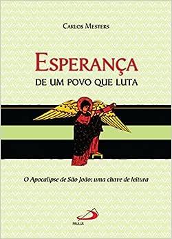 Esperança de um Povo que Luta: o Apocalipse de São João: uma Chave de Leitura