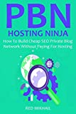 Private Blog Network Hosting Ninja: How To Build Cheap SEO Private Blog Network Without Paying For Hosting
