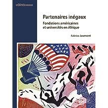Partenaires inégaux: Fondations américaines et universités en Afrique (Le (bien) commun) (French Edition)