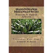 Aplicação da Distribuição Normal Reduzida na Definição de Nível Crítico (Nutrição de Plantas Aplicada Livro 1) (Portuguese Edition)