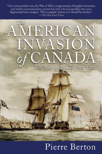 The American Invasion of Canada: The War of 1812's First Year (Canada The Invasion Of 1812)