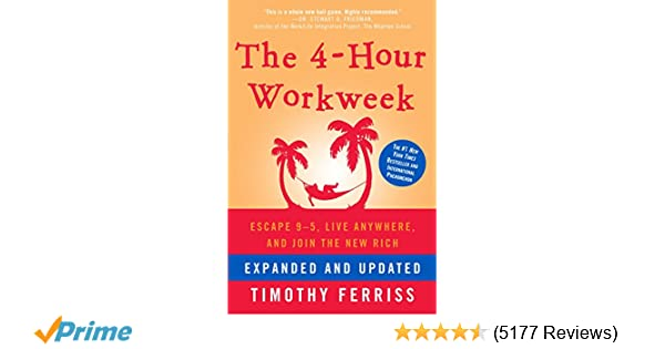 The 4-Hour Workweek: Escape 9-5, Live Anywhere, and Join the New