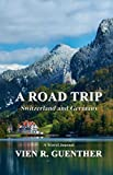 A Road Trip: Switzerland and Germany