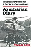 Azerbaijan Diary: A Rogue Reporters Adventures in an Oil-rich, War-torn, Post-Soviet Republic
