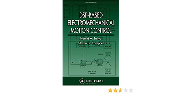 DSP-Based Electromechanical Motion Control (Power Electronics and Applications Series)