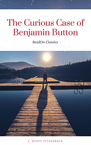 Download for free The Curious Case of Benjamin Button: By F. Scott Fitzgerald - Illustrated