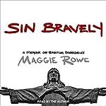 Sin Bravely: A Memoir of Spiritual Disobedience | Maggie Rowe