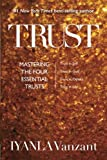 img - for Trust: Mastering the Four Essential Trusts: Trust in Self, Trust in God, Trust in Others, Trust in Life book / textbook / text book