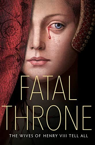 Read Fatal Throne The Wives Of Henry Viii Tell All By Candace Fleming