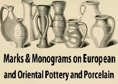 (Marks and Monograms on European and Oriental Pottery and Porcelain)