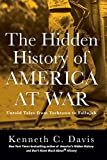 The Hidden History of America at War: Untold Tales from Yorktown to Fallujah (Don't Know Much About)