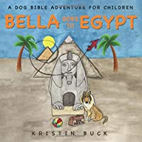 Bella Goes To Egypt: A Dog Bible Adventure For